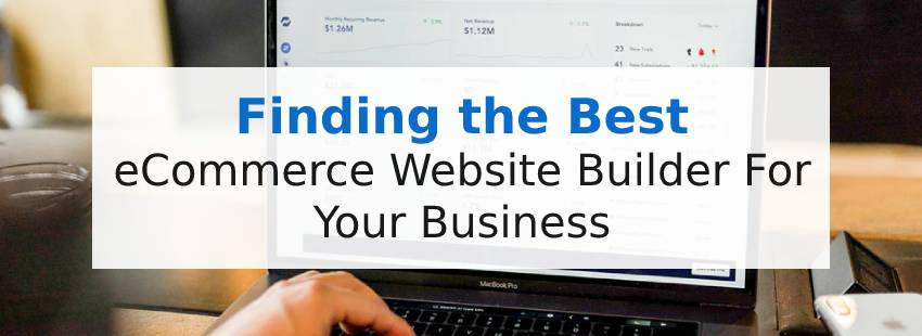 Finding the Best eCommerce Website Builder For Your Business