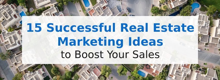 15 Successful Real Estate Marketing Ideas to Boost Your Sales