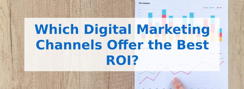Which Digital Marketing Channels Offer the Best ROI?