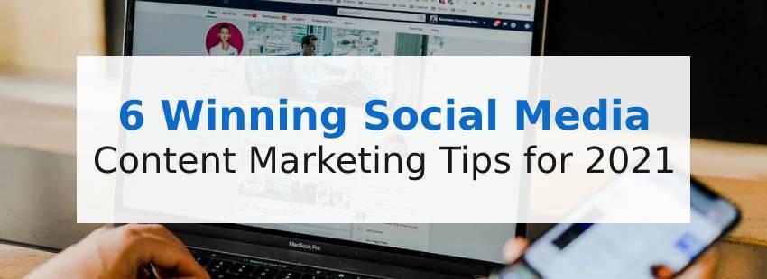 6 Winning Social Media Content Marketing Tips for 2021