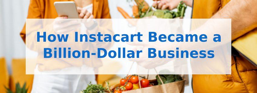 How Instacart Became a Billion-Dollar Business