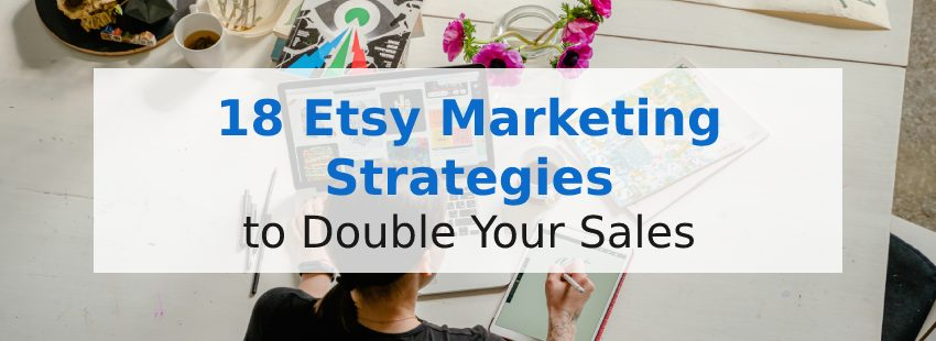18 Etsy Marketing Strategies to Double Your Sales